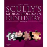 Scully's Medical Problems in Dentistry by Scully, Crispian, 9780702054013