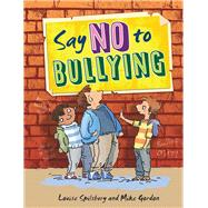 Say No to Bullying by Spilsbury, Louise; Gordon, Mike (CON), 9781438004013