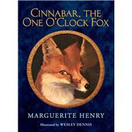 Cinnabar, the One O'clock Fox by Henry, Marguerite; Dennis, Wesley, 9781481404013