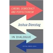 Cinema, democracy and perfectionism Joshua Foa Dienstag in dialogue by Foa Dienstag, Joshua, 9781784994013