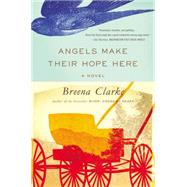 Angels Make Their Hope Here by Clarke, Breena, 9780316254014