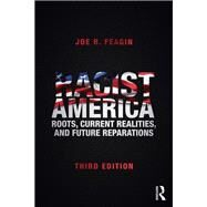 Racist America: Roots, Current Realities, and Future Reparations by Feagin; Joe R., 9780415704014