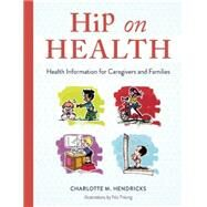 Hip on Health: Health Information for Caregivers and Families by Hendricks, Charlotte M., 9781605544014
