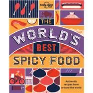 The World's Best Spicy Food by Lonely Planet Publications, 9781786574015