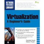 Virtualization, A Beginner's Guide by Ruest, Nelson; Ruest, Danielle, 9780071614016