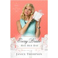 Every Bride Has Her Day by Thompson, Janice, 9780800724016