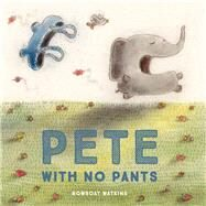 Pete With No Pants by Watkins, Rowboat, 9781452144016