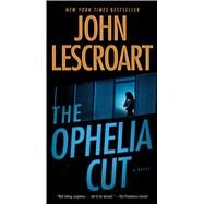 The Ophelia Cut A Novel by Lescroart, John, 9781476764016