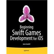 Beginning Swift Games Development for Ios by Goodwill, James; Matlock, Wesley, 9781484204016