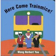 Here Come Train Mice! by Yee, Wong Herbert, 9780395984017