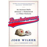 Benchwarmer: A Sports-obsessed Memoir of Fatherhood by Wilker, Josh, 9781610394017