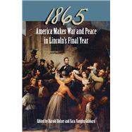 1865: America Makes War and Peace in Lincoln's Final Year by Holzer, Harold; Gabbard, Sara Vaughn; Ballard, Michael B.; Fox, Richard Wightman; Marszalek, John F., 9780809334018