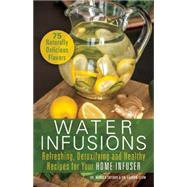 Water Infusions Refreshing, Detoxifying and Healthy Recipes for Your Home Infuser by Snyder, Mariza  ; Clum, Lauren, 9781612434018
