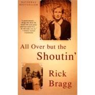 All over but the Shoutin' by BRAGG, RICK, 9780679774020