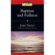 Baptism And Fullness: The Work of the Holy Spirit Today by Stott, John R. W., 9780830834020
