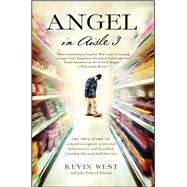 Angel in Aisle 3 The True Story of a Mysterious Vagrant, a Convicted Bank Executive, and the Unlikely Friendship That Saved Both Their Lives by West, Kevin; Edwards, John Frederick (CON), 9781476794020