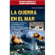 La guerra en el mar/ The war in the sea by Caballero, José Luís, 9788499174020
