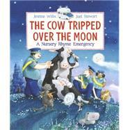 The Cow Tripped over the Moon: A Nursery Rhyme Emergency by WILLIS, JEANNESTEWART, JOEL, 9780763674021