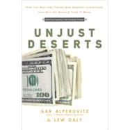 Unjust Deserts : How the Rich Are Taking Our Common Inheritance by Alperovitz, Gar, 9781595584021