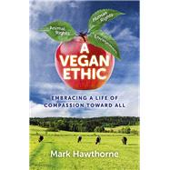 A Vegan Ethic by Hawthorne, Mark, 9781785354021