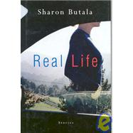 Real Life: Short Stories by Butala, Sharon, 9780002554022