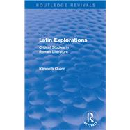 Latin Explorations (Routledge Revivals): Critical Studies in Roman Literature by Quinn; Kenneth, 9781138014022
