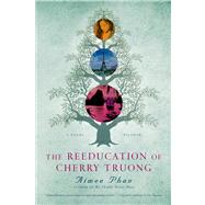 The Reeducation of Cherry Truong A Novel by Phan, Aimee, 9781250024022