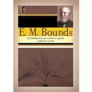 E. M. Bounds: 120 Meditaciones Paranutrir su Espiritu y Refrescar su Alma by Bounds, E. M., 9781588024022