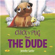 Chick 'n' Pug Meet the Dude by Sattler, Jennifer, 9781619634022