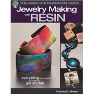 The Absolute Beginners Guide: Jewelry Making with Resin by Abelew , Theresa D., 9781627004022