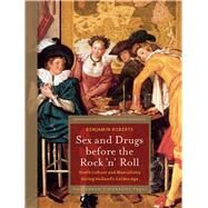 Sex and Drugs Before the Rock 'n' Roll : Youth Culture and Masculinity During Holland's Golden Age