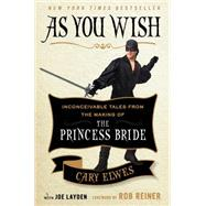 As You Wish Inconceivable Tales from the Making of The Princess Bride by Elwes, Cary; Layden, Joe; Reiner, Rob, 9781476764023