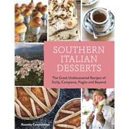 Southern Italian Desserts: Rediscovering the Sweet Traditions of Calabria, Campania, Basilicata, Puglia, and Sicily by Costantino, Rosetta; Schacht, Jennie (CON); Remington, Sara, 9781607744023