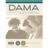 The DAMA Guide to the Data Management Body of Knowledge (DAMA-DMBOK Guide) by Mosley, Mark; Brackett, Michael; Earley, Susan; Henderson, Deborah, 9781935504023