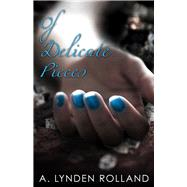 Of Delicate Pieces by Rolland, A. Lynden, 9781942664024