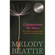 Codependent No More : How to Stop Controlling Others and Start Caring for Yourself by Beattie, Melody, 9780894864025