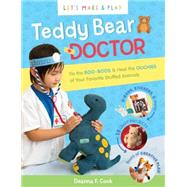 Let's Make & Play Teddy Bear Doctor: Be a Vet & Fix the Boo-boos of Your Favorite Stuffed Animals by Cook, Deanna F., 9781612124025