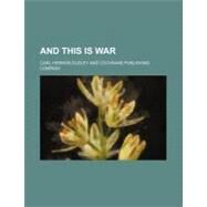 And This Is War by Dudley, Carl Hermon, 9780217684026