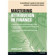 Mastering Attribution in Finance A practitioner's guide to risk-based analysis of investment returns by Colin, Andrew, 9781292114026