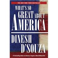 What's So Great About America by D'Souza, Dinesh, 9781621574026