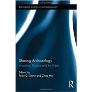 Sharing Archaeology: Academe, Practice and the Public by Stone; Peter, 9780415744027