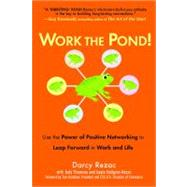 Work the Pond! : Use the Power of Positive Networking to Leap Forward in Work and Life