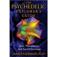 The Psychedelic Explorer's Guide by Fadiman, James, 9781594774027
