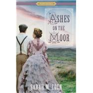 Ashes on the Moor by Eden, Sarah M., 9781629724027