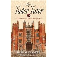 The Tudor Tutor by Alexander, Barb; Graves, Lisa, 9781634504027