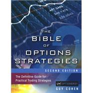 The Bible of Options Strategies The Definitive Guide for Practical Trading Strategies by Cohen, Guy, 9780133964028