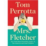 Mrs. Fletcher A Novel by Perrotta, Tom, 9781501144028