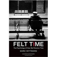 Felt Time by Wittmann, Marc; Butler, Erik, 9780262034029