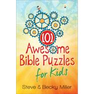 101 Awesome Bible Puzzles for Kids by Miller, Steve; Miller, Becky, 9780736964029