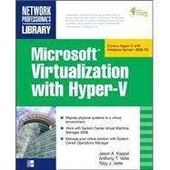 Microsoft Virtualization with Hyper-V Manage Your Datacenter with Hyper-V, Virtual PC, Virtual Server, and Application Virtualization by Kappel, Jason; Velte, Anthony; Velte, Toby, 9780071614030